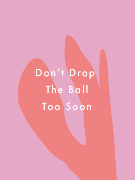 Don't Drop The Ball Too Soon