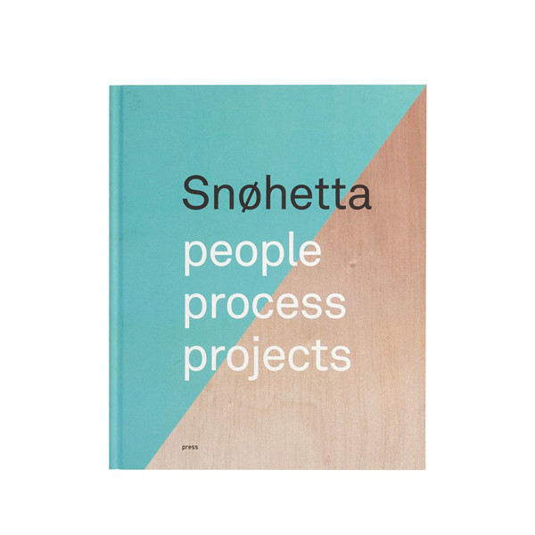 Snøhetta: People, Process, Projects by Snøhetta