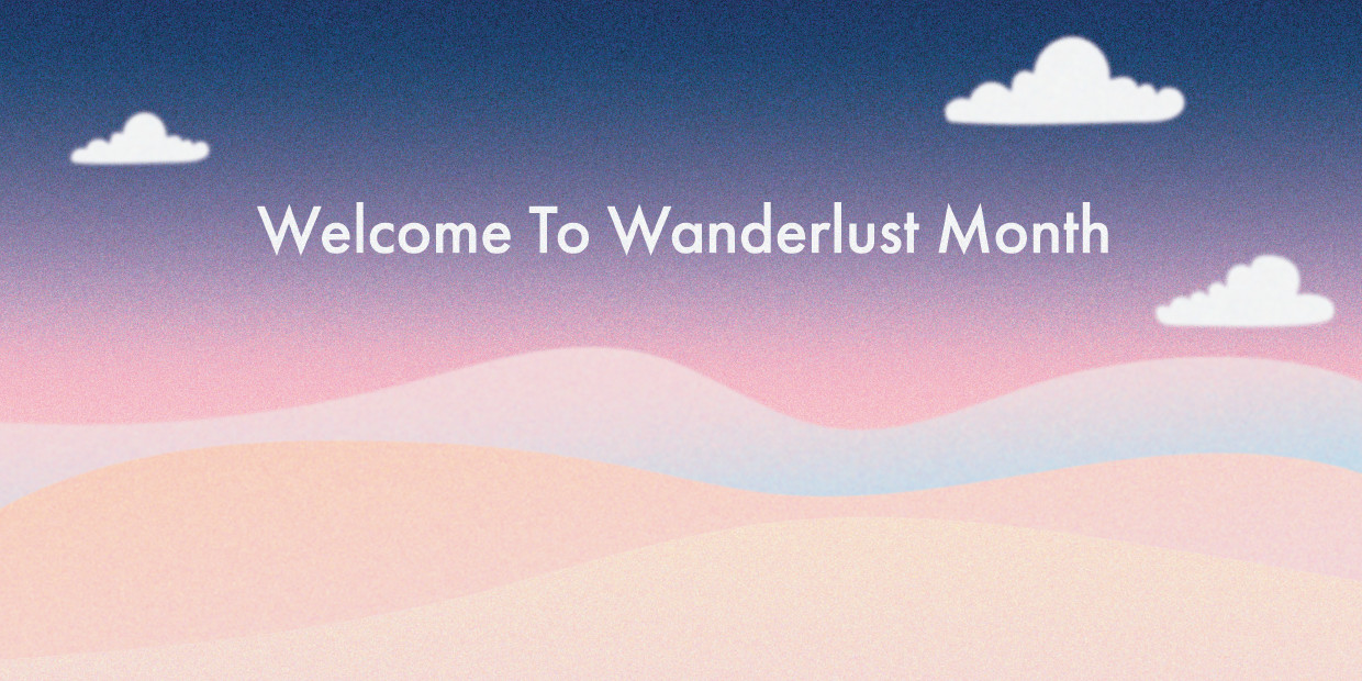 Welcome To Wanderlust Month
