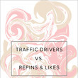 Traffic Drivers Vs. Repins And Likes